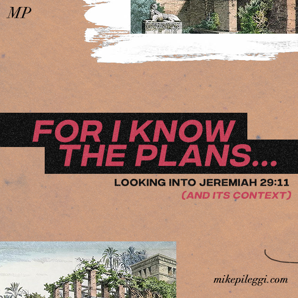 """For I know the Plans"" Looking into Jeremiah 29:11 and its context"