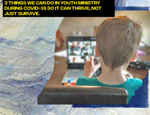 3 Things We Can Do in Youth Ministry During COVID-19 So it can Thrive, not Just Survive.